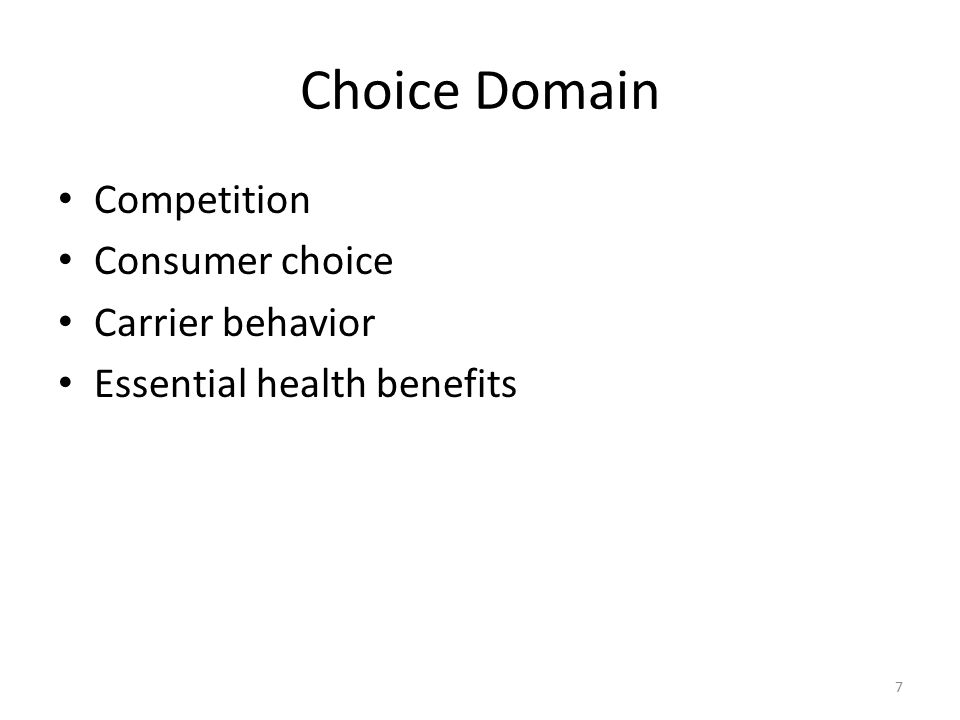 Choice Domain Competition Consumer choice Carrier behavior Essential health benefits 7