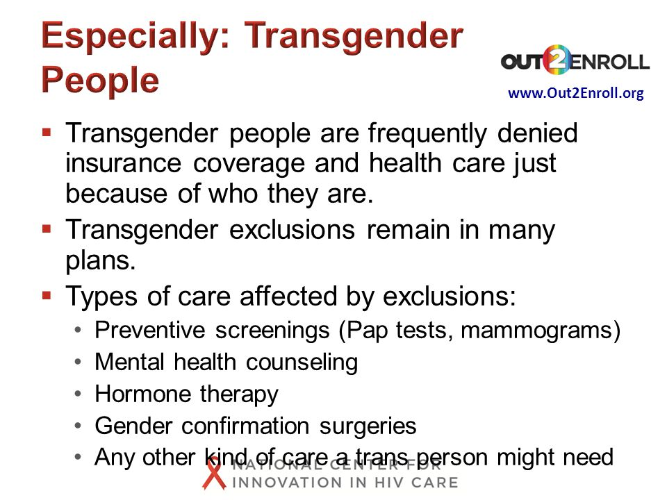 www.Out2Enroll.org  Transgender people are frequently denied insurance coverage and health care just because of who they are.