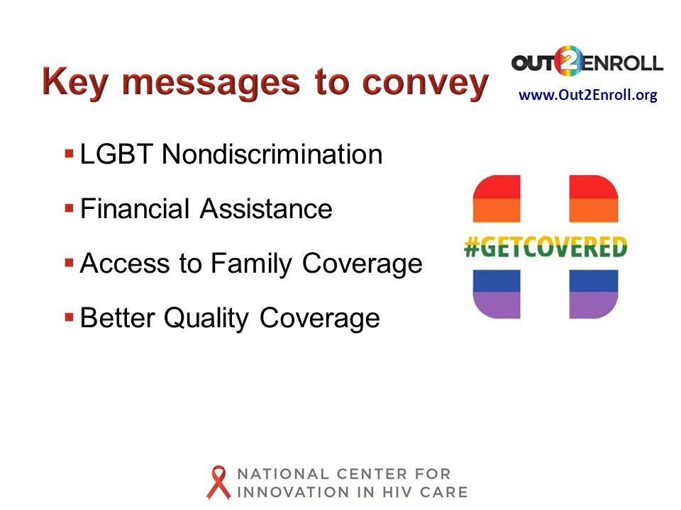 www.Out2Enroll.org  LGBT Nondiscrimination  Financial Assistance  Access to Family Coverage  Better Quality Coverage