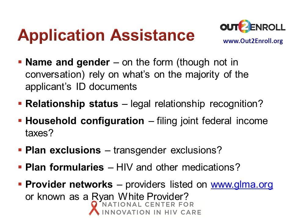 www.Out2Enroll.org  Name and gender – on the form (though not in conversation) rely on what's on the majority of the applicant's ID documents  Relationship status – legal relationship recognition.