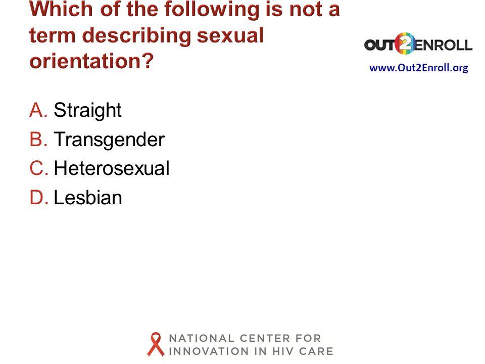www.Out2Enroll.org A.Straight B.Transgender C.Heterosexual D.Lesbian
