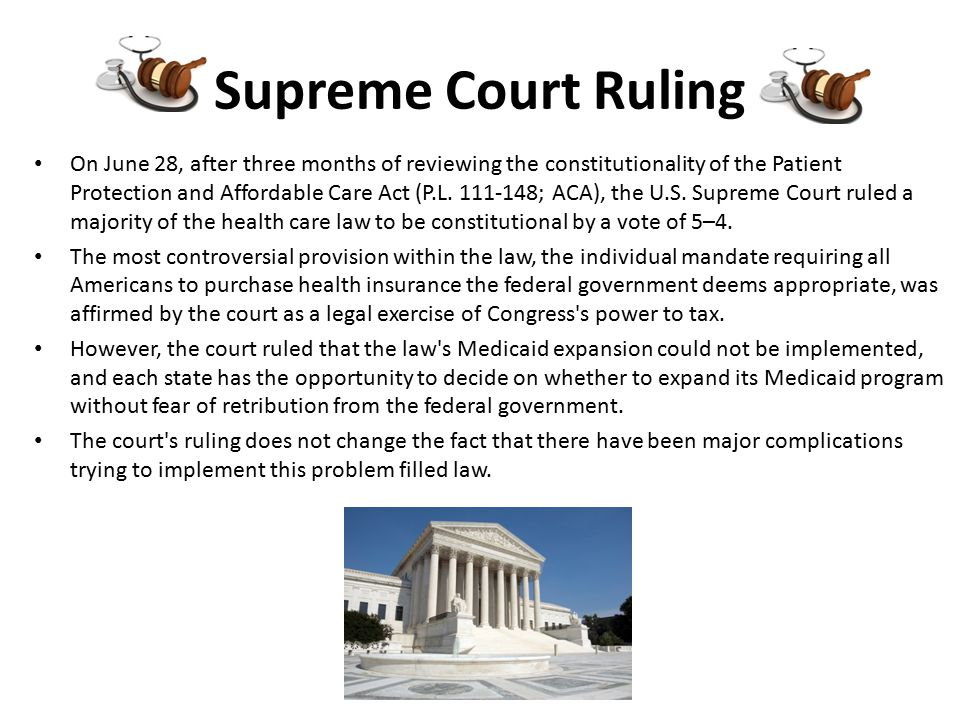 Supreme Court Ruling On June 28, after three months of reviewing the constitutionality of the Patient Protection and Affordable Care Act (P.L.
