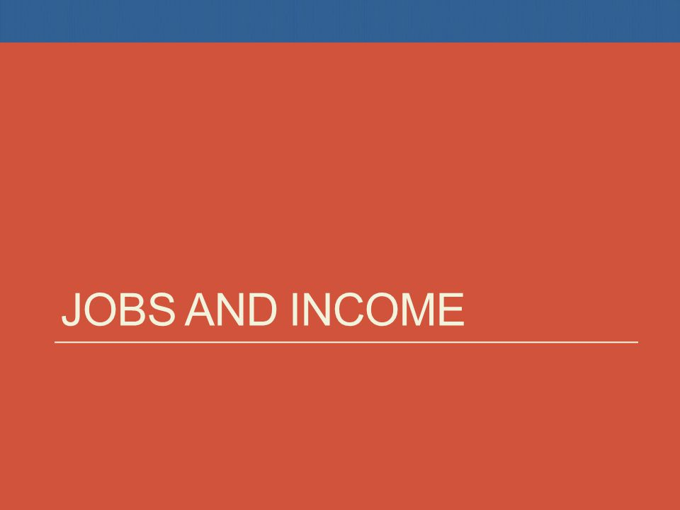 JOBS AND INCOME