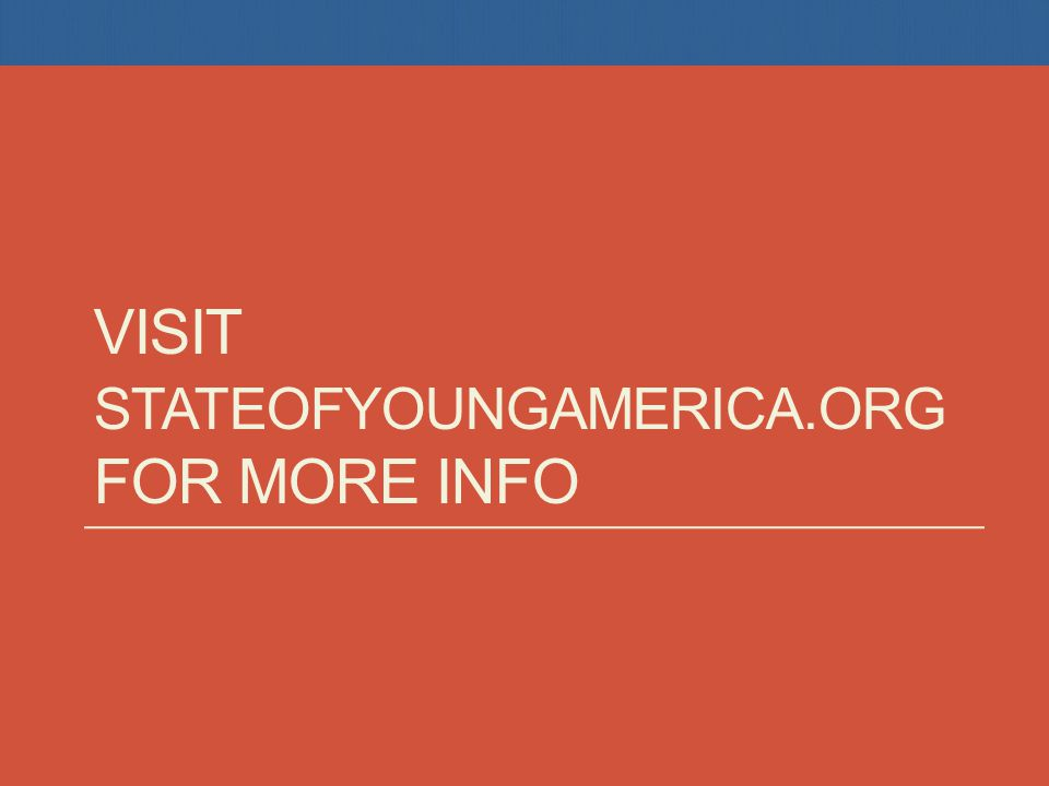 VISIT STATEOFYOUNGAMERICA.ORG FOR MORE INFO