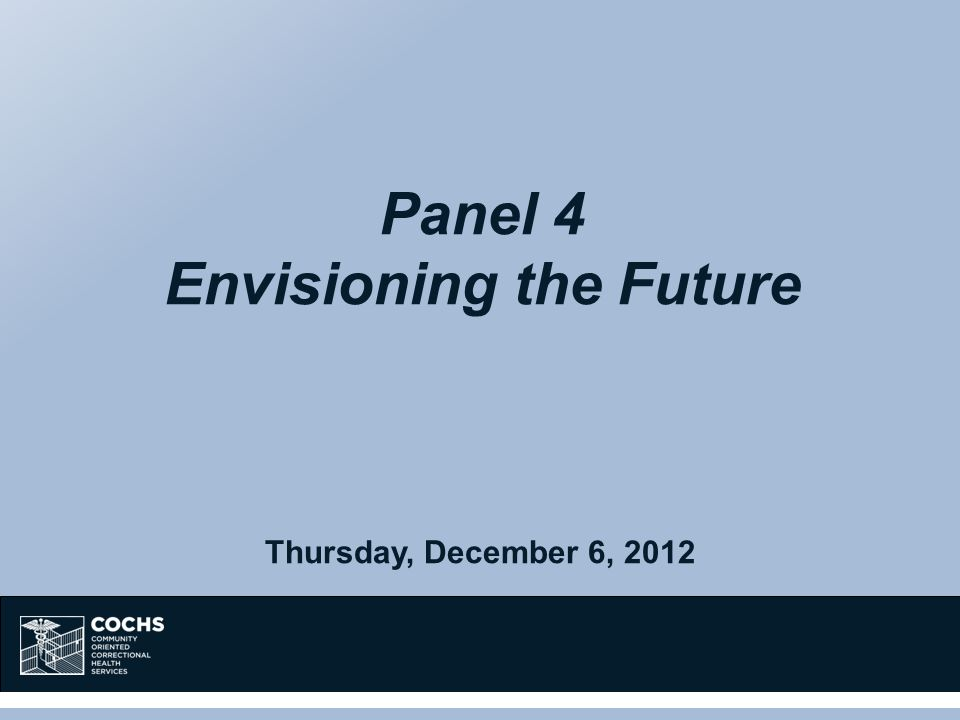 Panel 4 Envisioning the Future Thursday, December 6, 2012