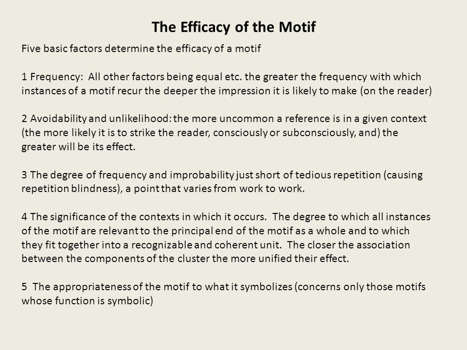 The Efficacy of the Motif Five basic factors determine the efficacy of a motif 1 Frequency: All other factors being equal etc.