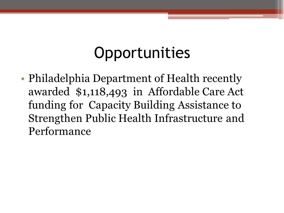 Opportunities Philadelphia Department of Health recently awarded $1,118,493 in Affordable Care Act funding for Capacity Building Assistance to Strengthen Public Health Infrastructure and Performance