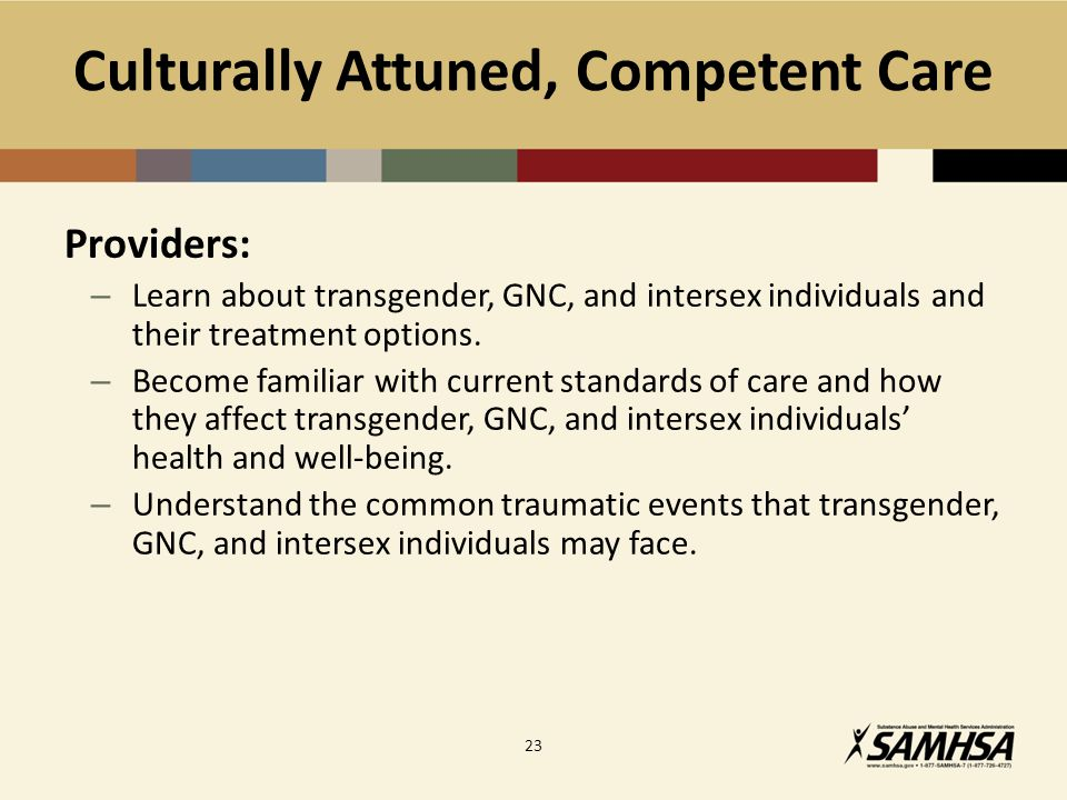 Culturally Attuned, Competent Care Providers: – Learn about transgender, GNC, and intersex individuals and their treatment options.