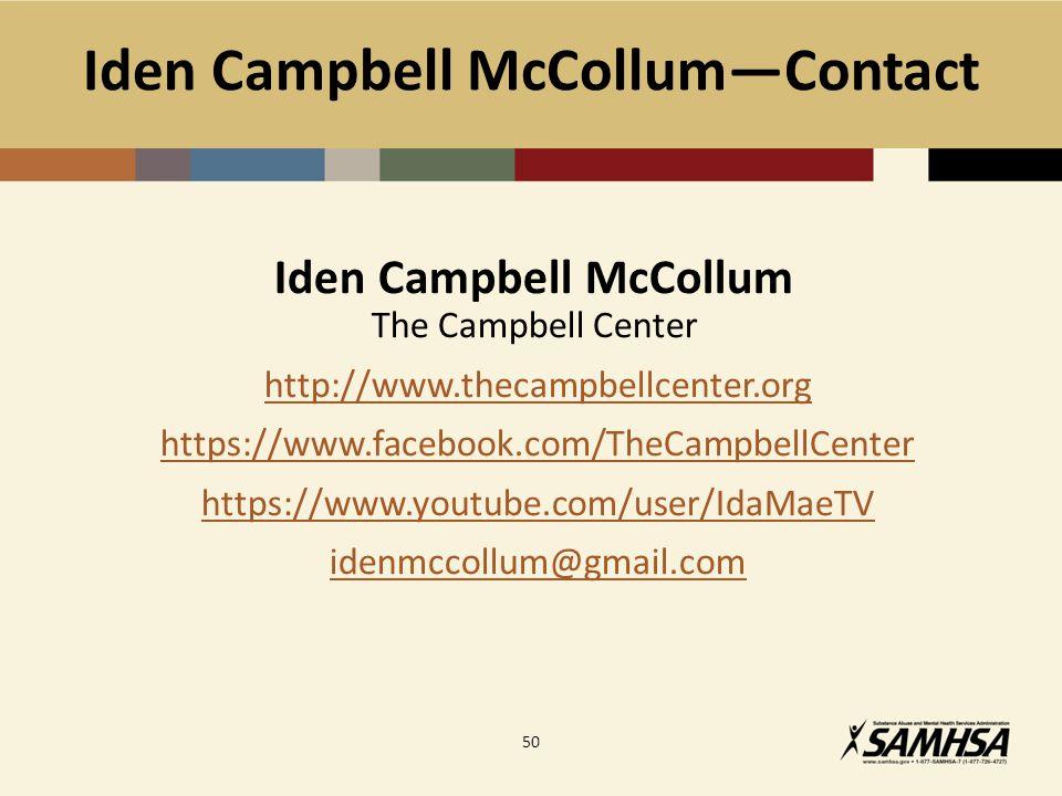 Iden Campbell McCollum―Contact Iden Campbell McCollum The Campbell Center http://www.thecampbellcenter.org https://www.facebook.com/TheCampbellCenter https://www.youtube.com/user/IdaMaeTV idenmccollum@gmail.com 50