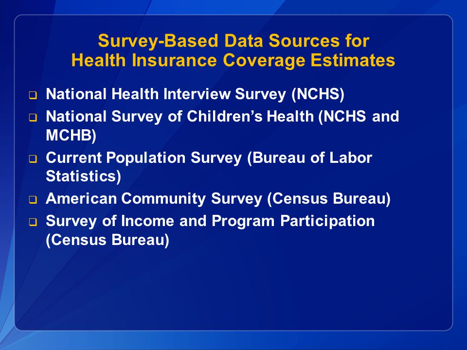 Survey-Based Data Sources for Health Insurance Coverage Estimates  National Health Interview Survey (NCHS)  National Survey of Children's Health (NC