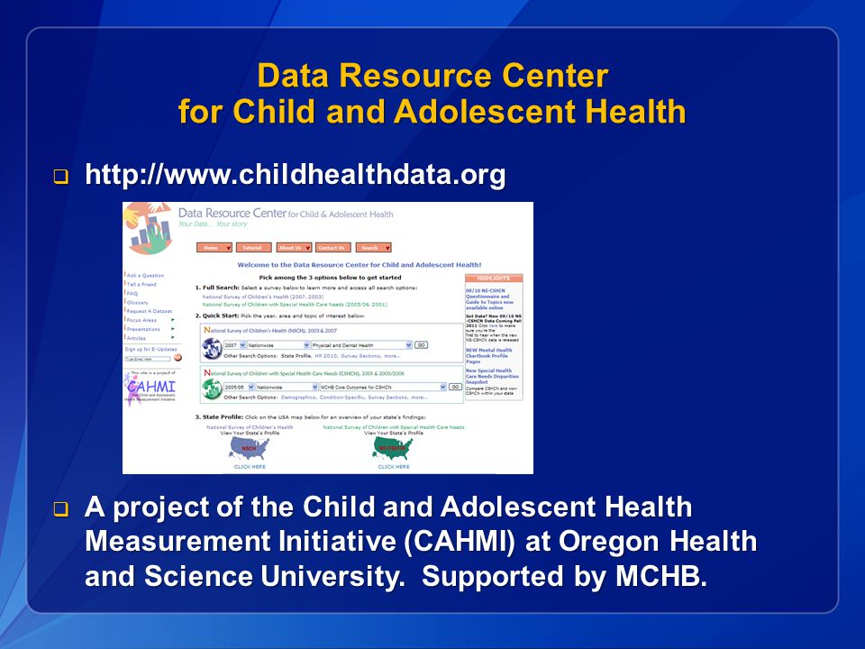 Data Resource Center for Child and Adolescent Health     A project of the Child and Adolescent Health Measurement Initiative (CAHMI) at Oregon Health and Science University.