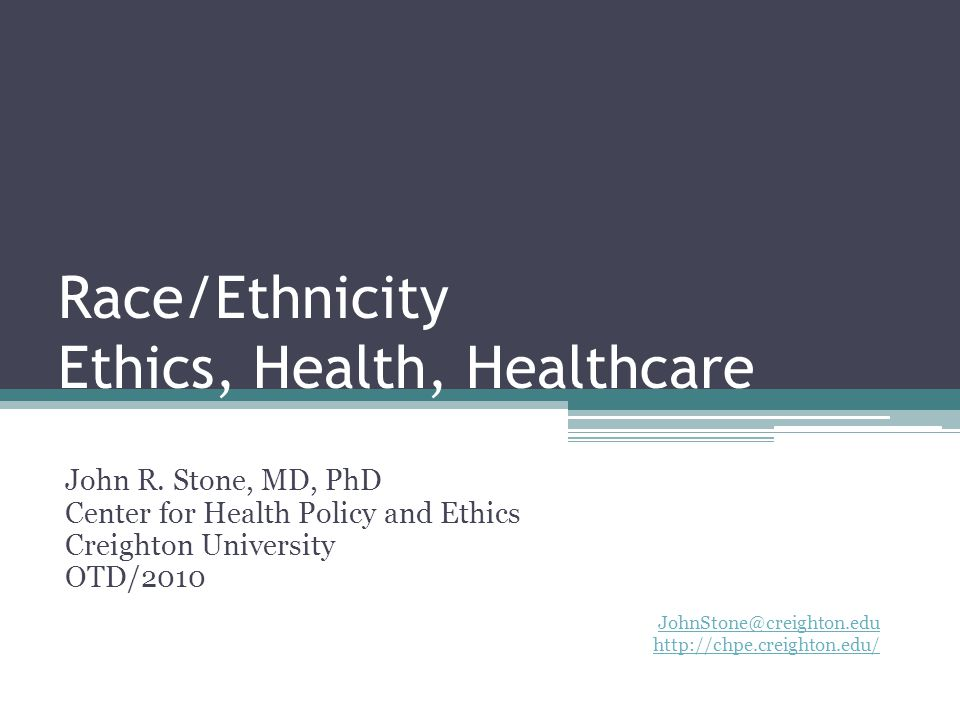 Race/Ethnicity Ethics, Health, Healthcare John R.