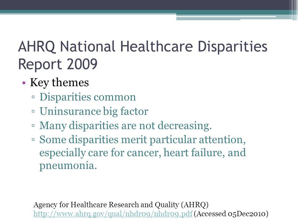AHRQ National Healthcare Disparities Report 2009 Key themes ▫Disparities common ▫Uninsurance big factor ▫Many disparities are not decreasing.