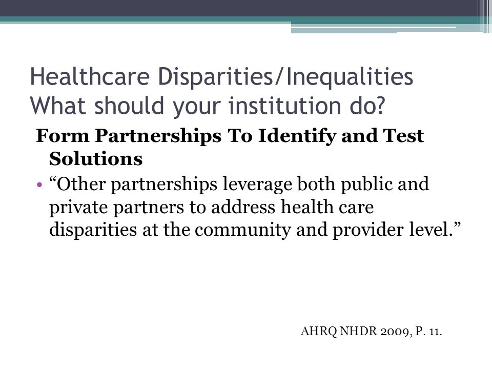 """Healthcare Disparities/Inequalities What should your institution do? Form Partnerships To Identify and Test Solutions """"Other partnerships leverage bot"""