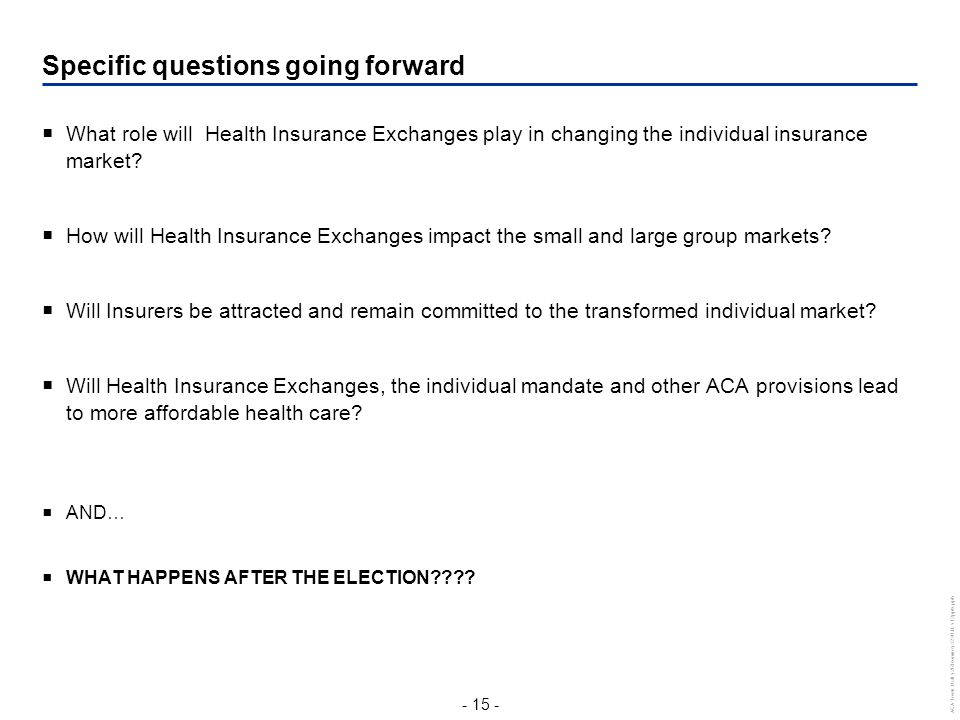 - 15 - ACA Town Hall v2RRomney3230 JL v12pptx.pptx  What role will Health Insurance Exchanges play in changing the individual insurance market?  How
