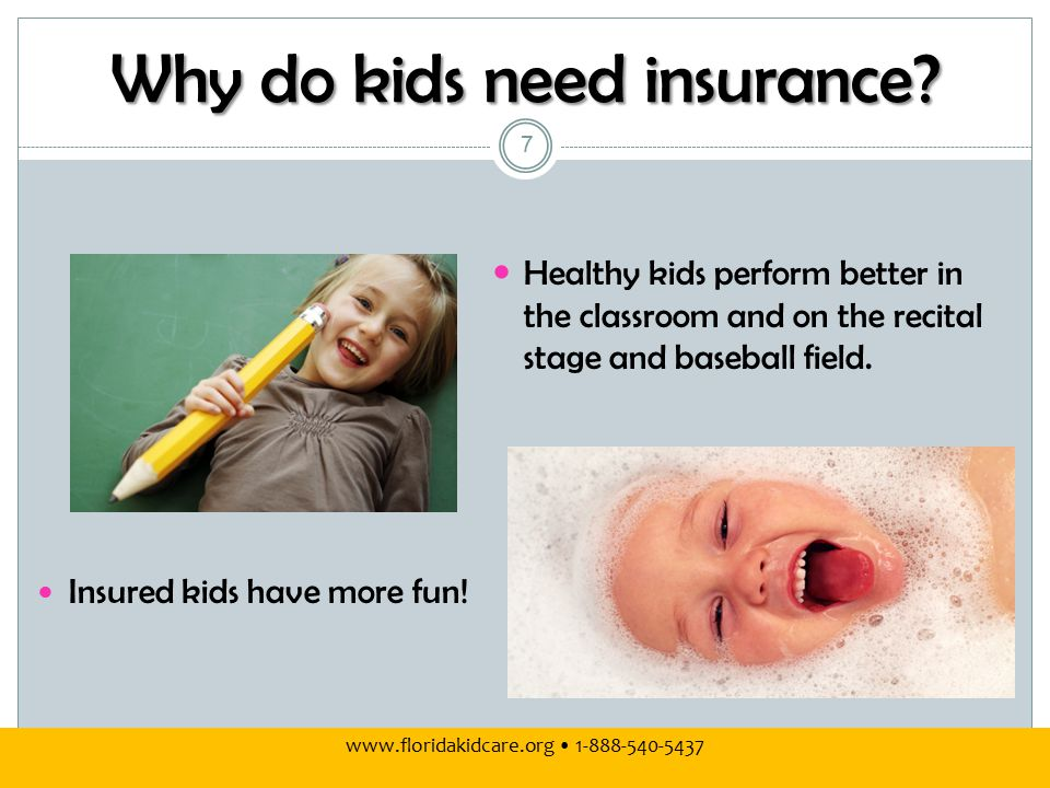 www.floridakidcare.org 1-888-540-5437 Why do kids need insurance.