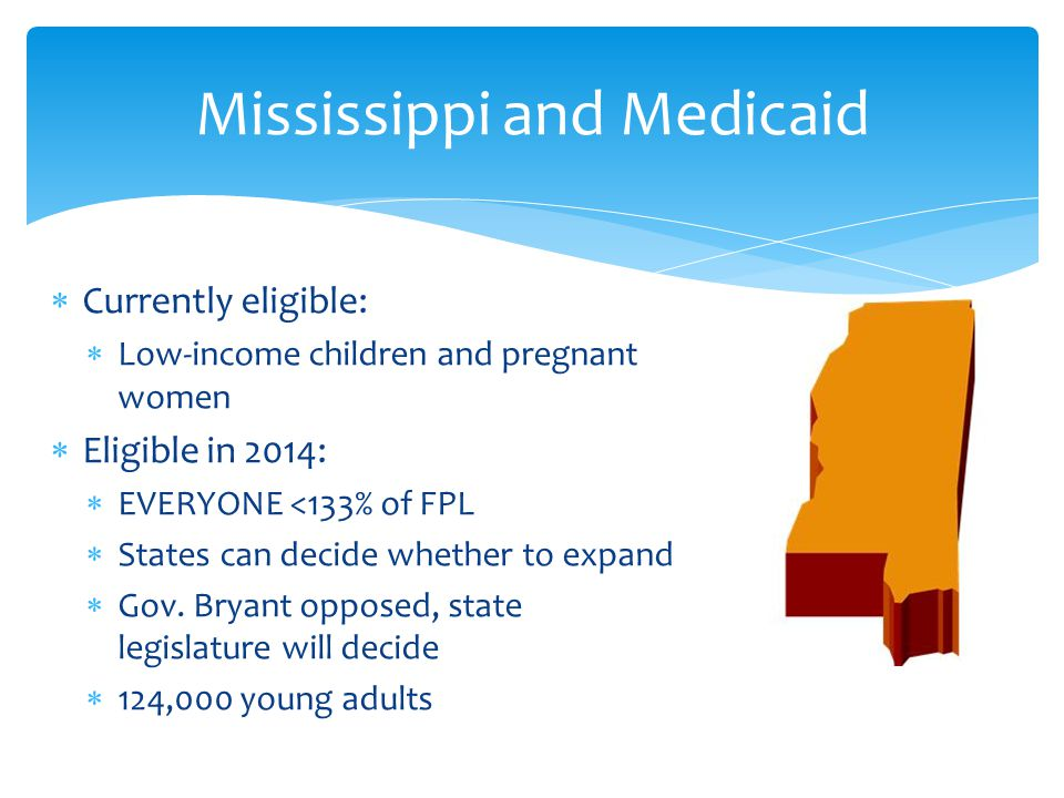  Currently eligible:  Low-income children and pregnant women  Eligible in 2014:  EVERYONE <133% of FPL  States can decide whether to expand  Gov.