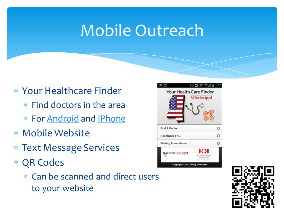  Your Healthcare Finder  Find doctors in the area  For Android and iPhoneAndroidiPhone  Mobile Website  Text Message Services  QR Codes  Can be scanned and direct users to your website Mobile Outreach