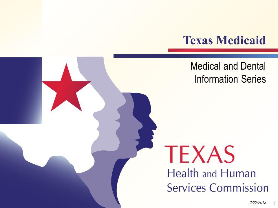 Texas Medicaid Medical and Dental Information Series 1 Module 2 Version 1.2 (6/22/2010) 2/22/2013