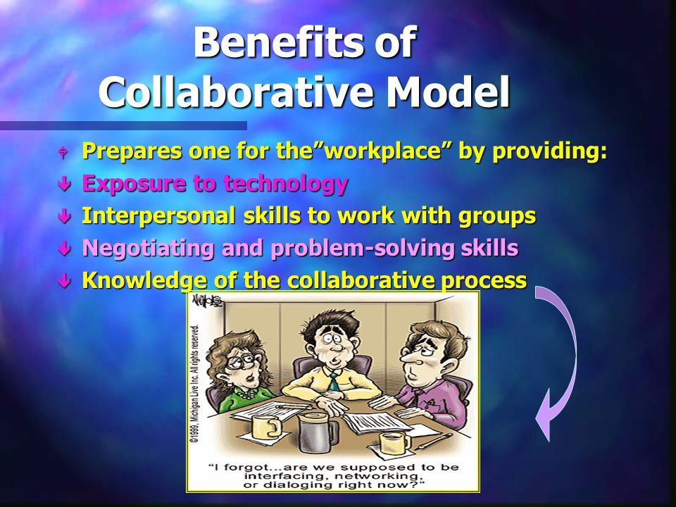 Benefits of Collaborative Model Learning Environment l Offers different teaching and learning styles l Structured by the professors, but led by the students l Fosters independent thinking l Creates active learners l Encourages students to seek outside opinions without being scrutinized