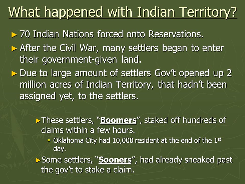 What happened with Indian Territory.► 70 Indian Nations forced onto Reservations.