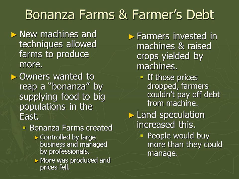 Bonanza Farms & Farmer's Debt ► New machines and techniques allowed farms to produce more.