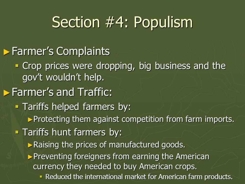 Section #4: Populism ► Farmer's Complaints  Crop prices were dropping, big business and the gov't wouldn't help.