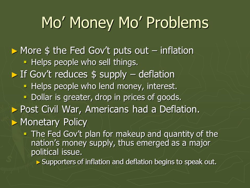Mo' Money Mo' Problems ► More $ the Fed Gov't puts out – inflation  Helps people who sell things.