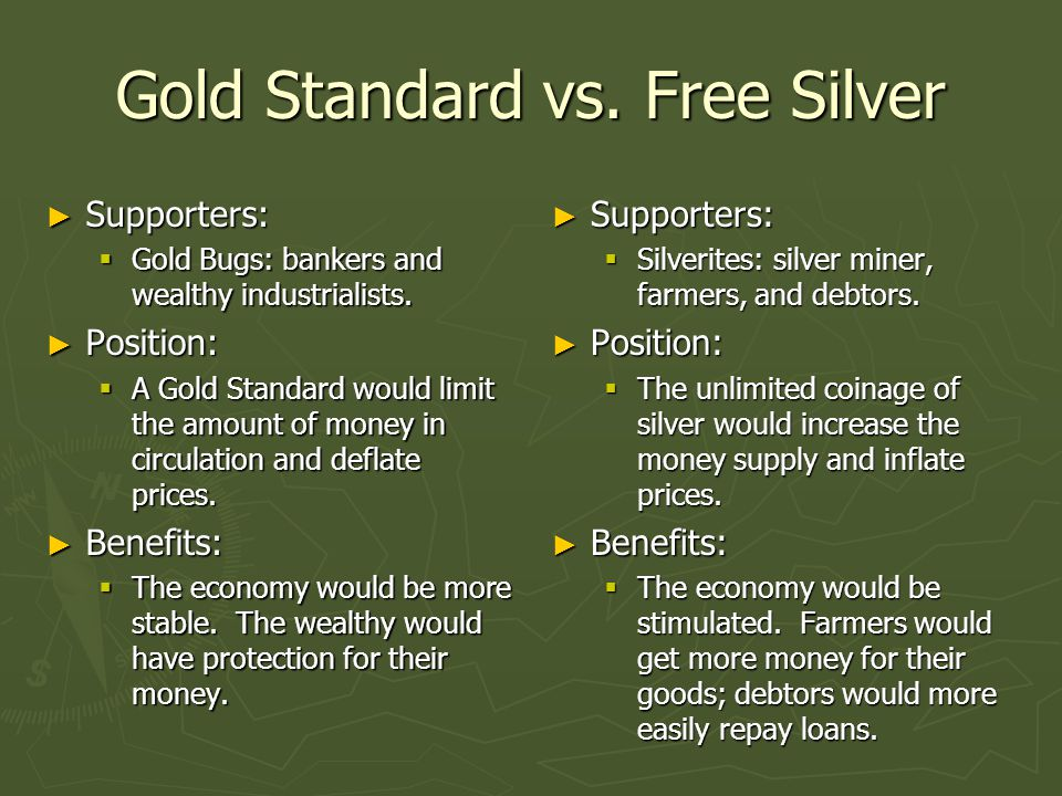 Gold Standard vs.Free Silver ► Supporters:  Gold Bugs: bankers and wealthy industrialists.