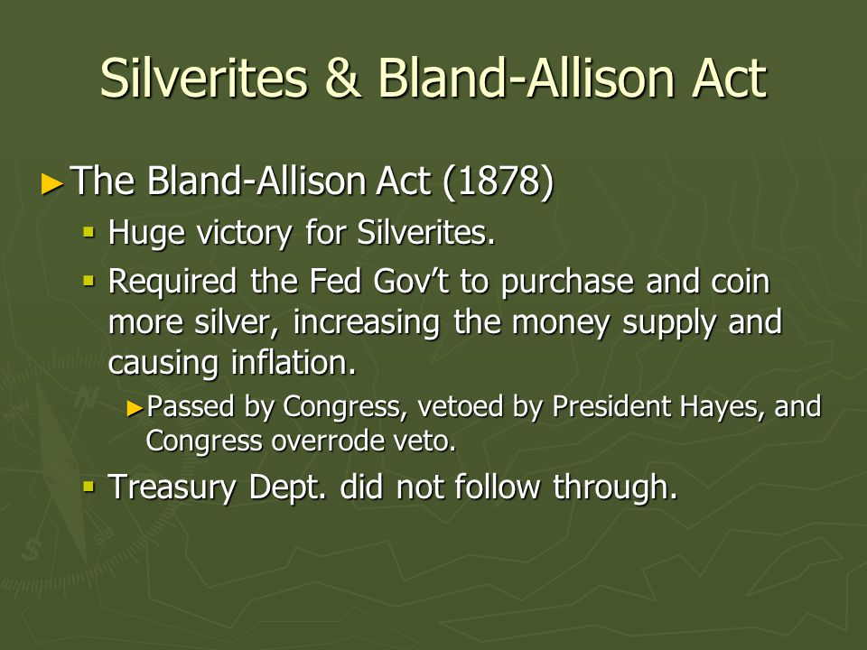 Silverites & Bland-Allison Act ► The Bland-Allison Act (1878)  Huge victory for Silverites.