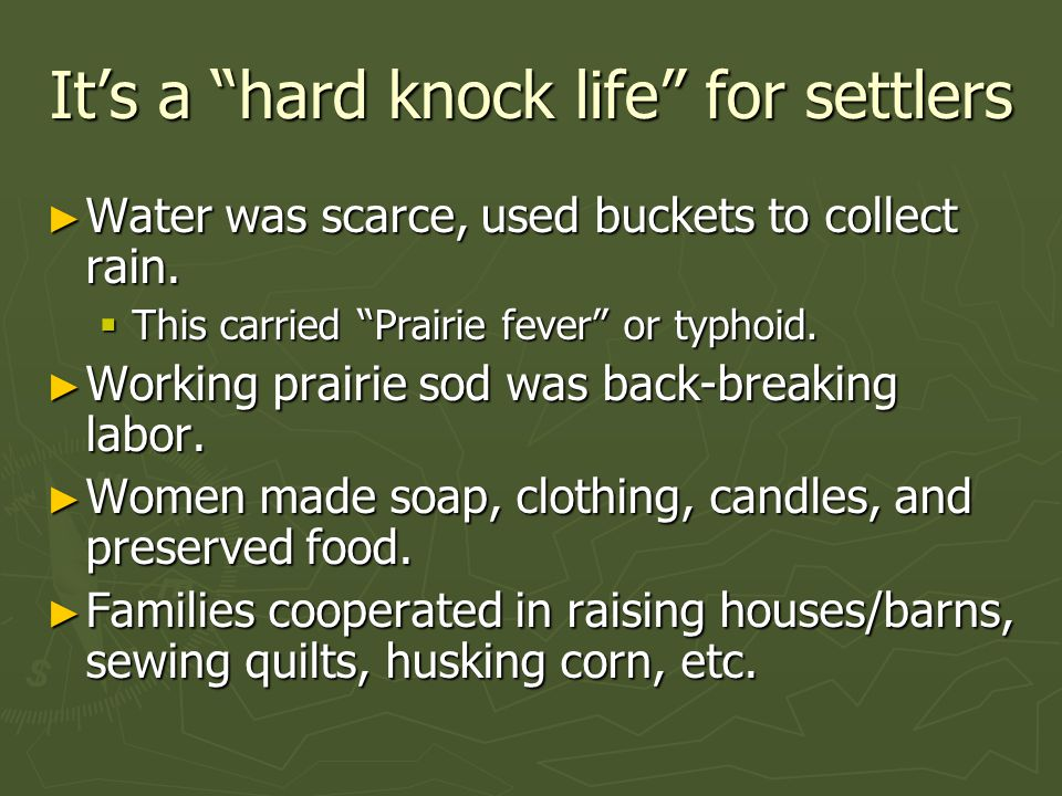 It's a hard knock life for settlers ► Water was scarce, used buckets to collect rain.