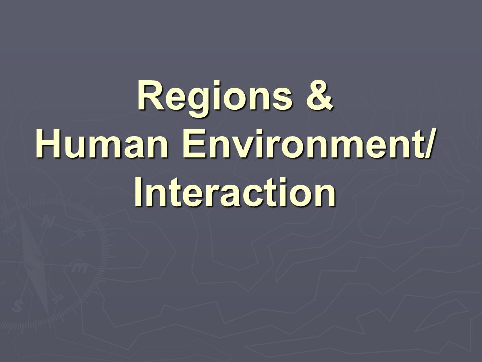 Regions & Human Environment/ Interaction