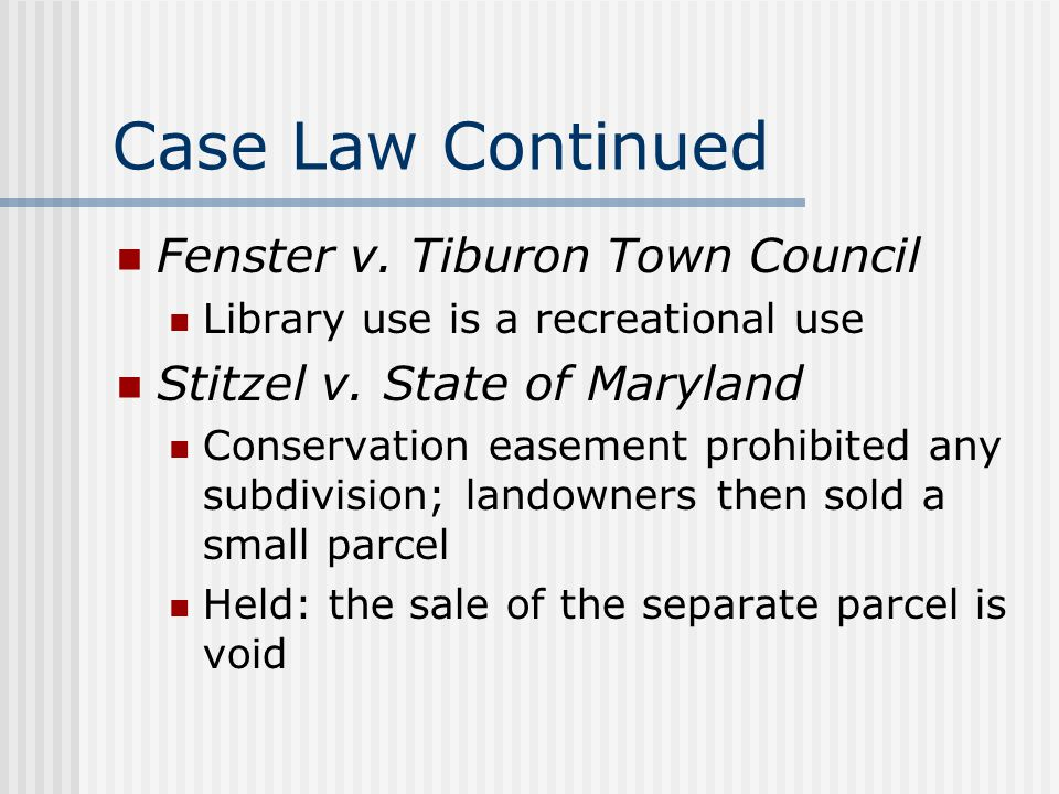 Case Law Continued Fenster v.Tiburon Town Council Library use is a recreational use Stitzel v.