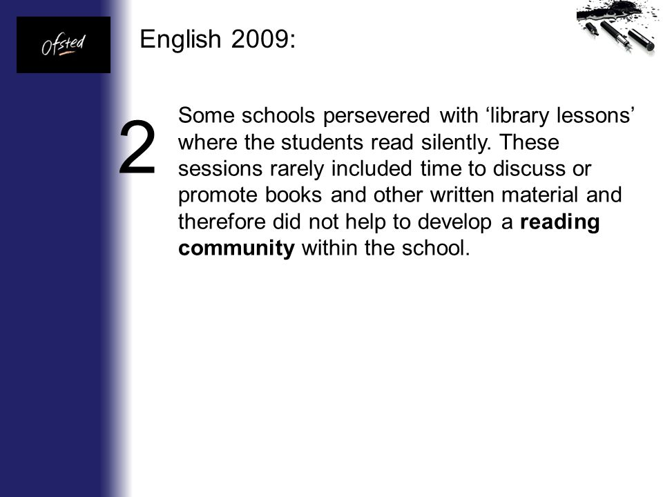 English 2009: Some schools persevered with 'library lessons' where the students read silently.