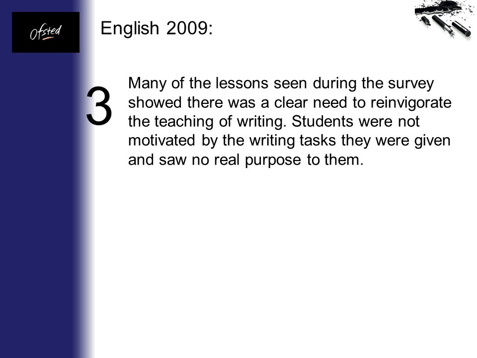 Many of the lessons seen during the survey showed there was a clear need to reinvigorate the teaching of writing.