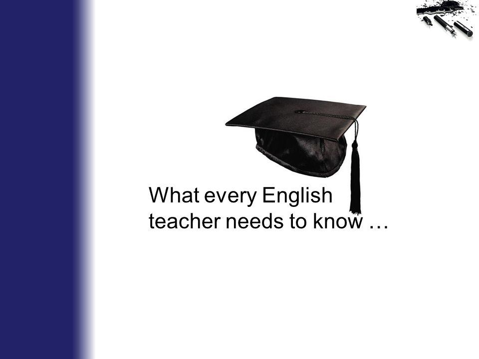 What every English teacher needs to know …