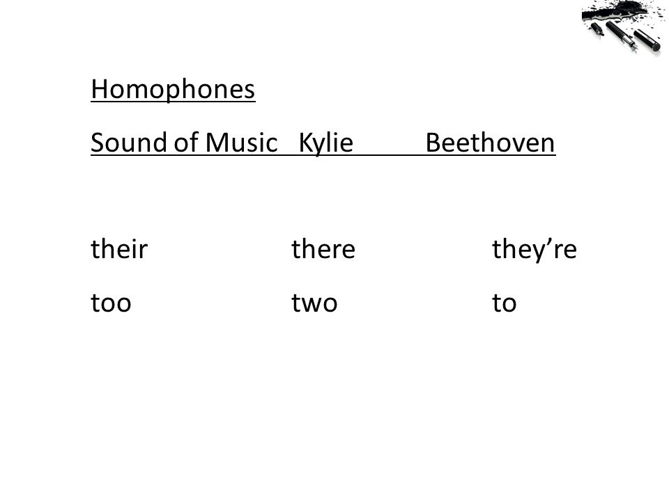 Homophones Sound of Music KylieBeethoven theirtherethey're tootwoto