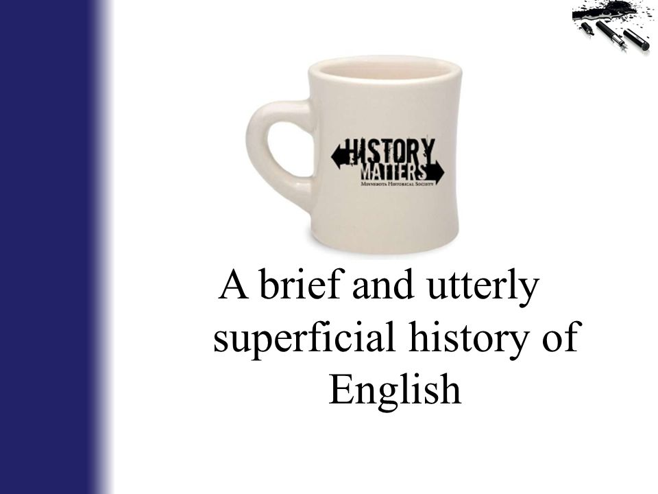 A brief and utterly superficial history of English