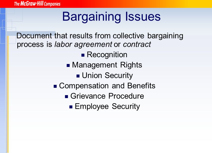 Bargaining Issues Document that results from collective bargaining process is labor agreement or contract Recognition Management Rights Union Security