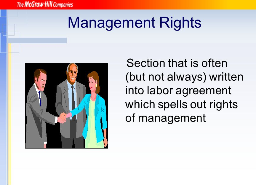 Management Rights Section that is often (but not always) written into labor agreement which spells out rights of management