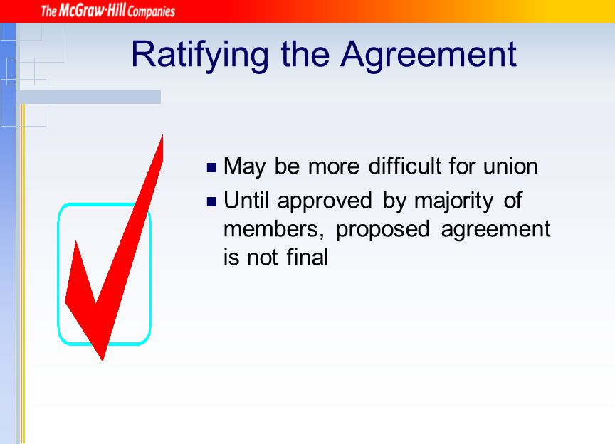 Ratifying the Agreement May be more difficult for union Until approved by majority of members, proposed agreement is not final