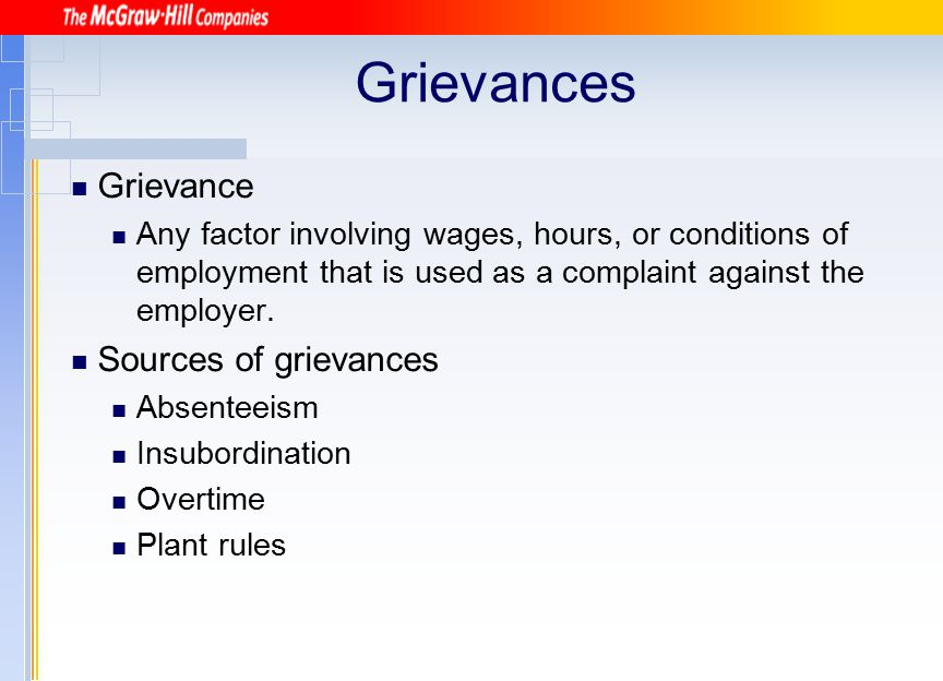 Grievances Grievance Any factor involving wages, hours, or conditions of employment that is used as a complaint against the employer. Sources of griev