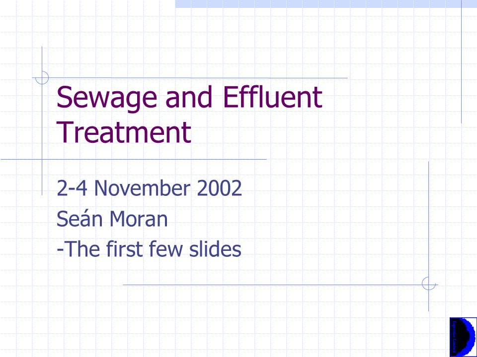 Sewage and Effluent Treatment 2-4 November 2002 Seán Moran -The first few slides