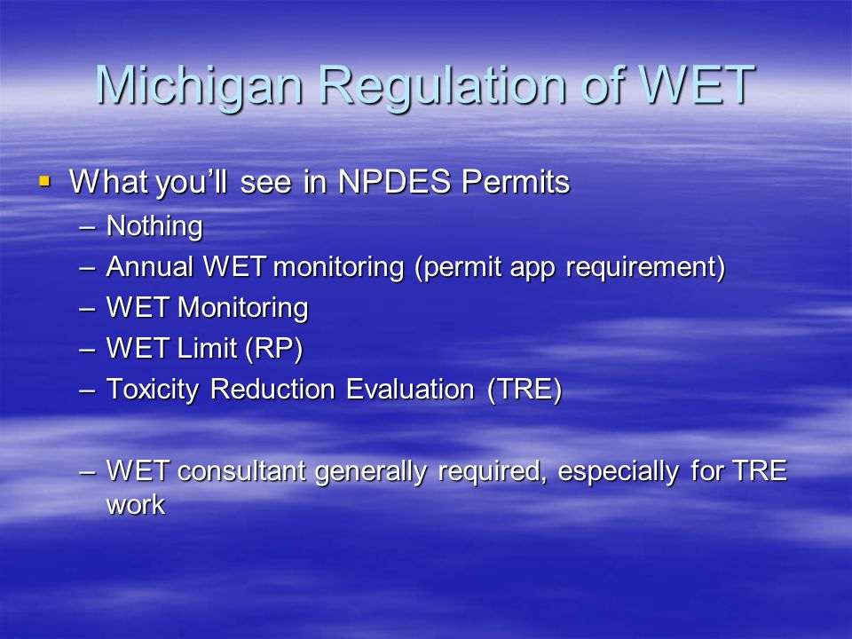  What you'll see in NPDES Permits –Nothing –Annual WET monitoring (permit app requirement) –WET Monitoring –WET Limit (RP) –Toxicity Reduction Evalua