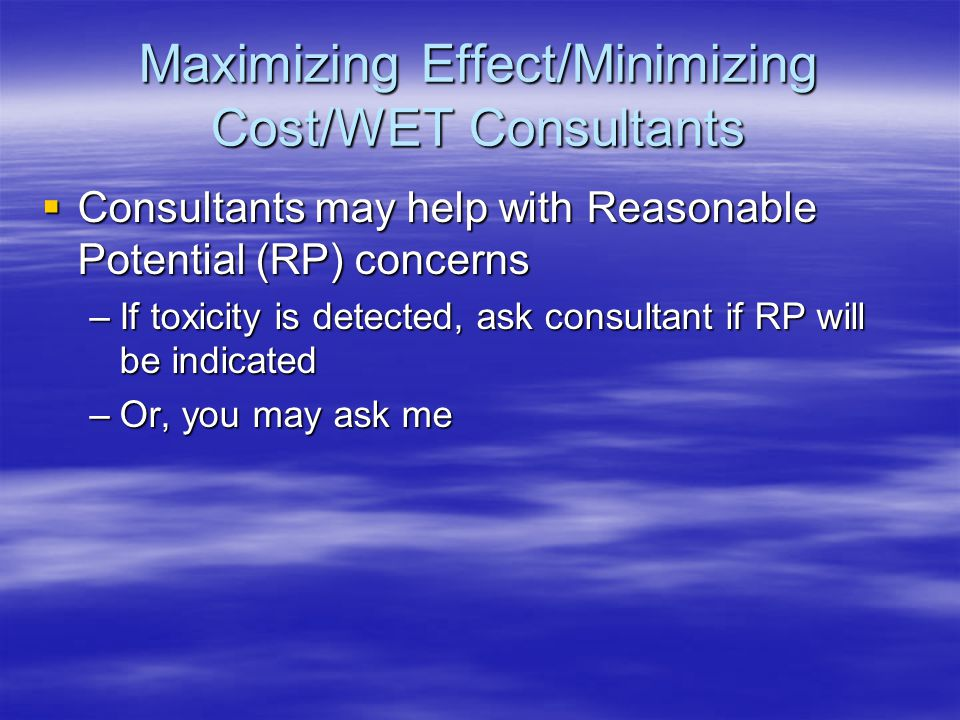  Consultants may help with Reasonable Potential (RP) concerns –If toxicity is detected, ask consultant if RP will be indicated –Or, you may ask me Ma