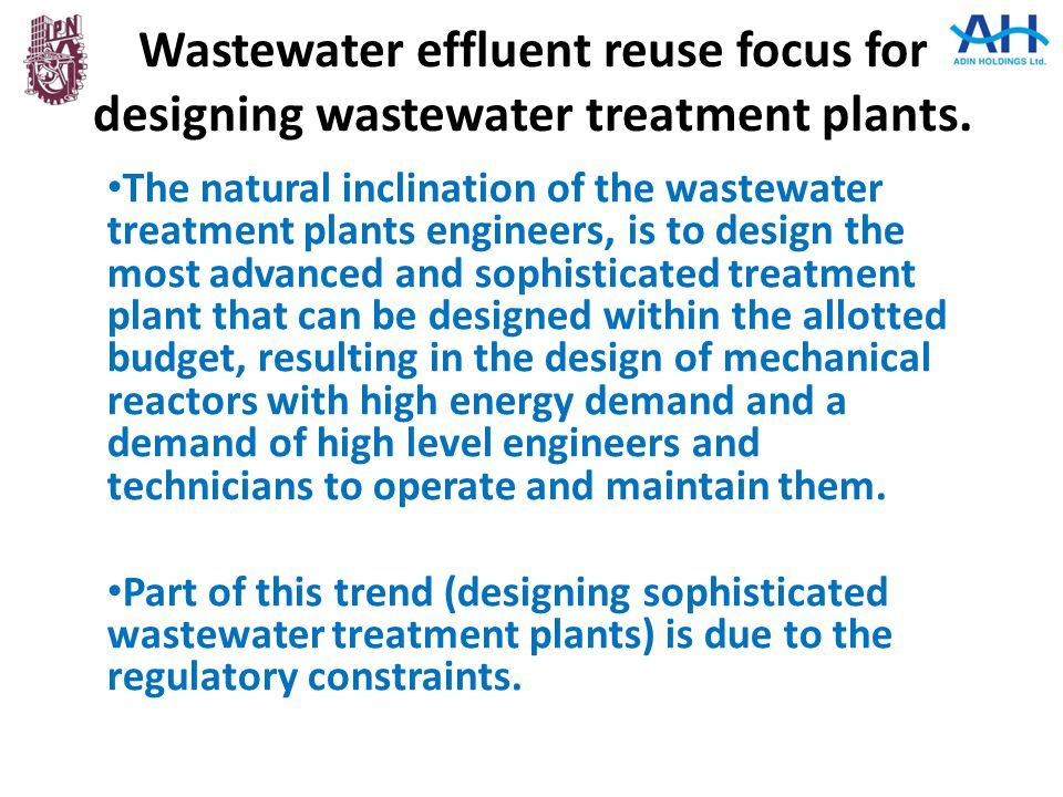 Wastewater effluent reuse focus for designing wastewater treatment plants. The natural inclination of the wastewater treatment plants engineers, is to
