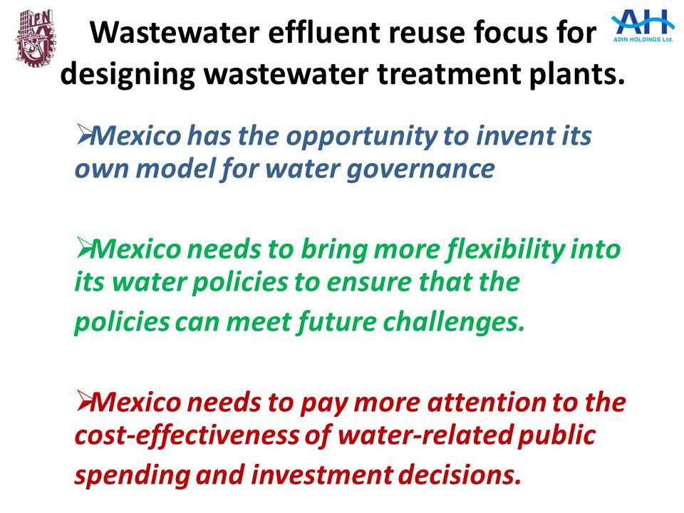 Wastewater effluent reuse focus for designing wastewater treatment plants.  Mexico has the opportunity to invent its own model for water governance 