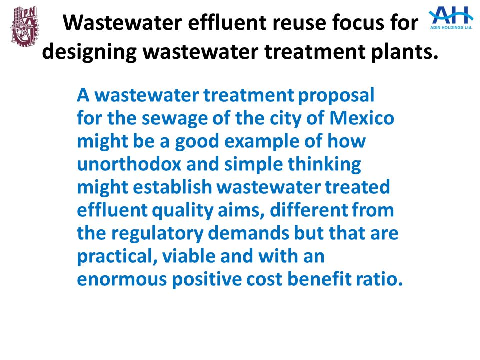Wastewater effluent reuse focus for designing wastewater treatment plants. A wastewater treatment proposal for the sewage of the city of Mexico might