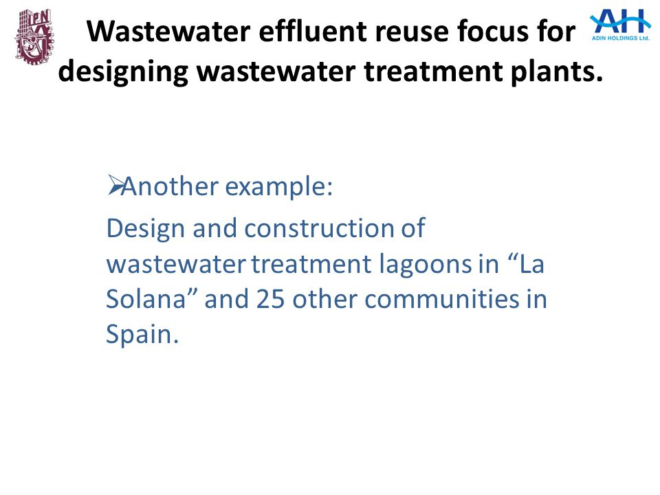 Wastewater effluent reuse focus for designing wastewater treatment plants.  Another example: Design and construction of wastewater treatment lagoons