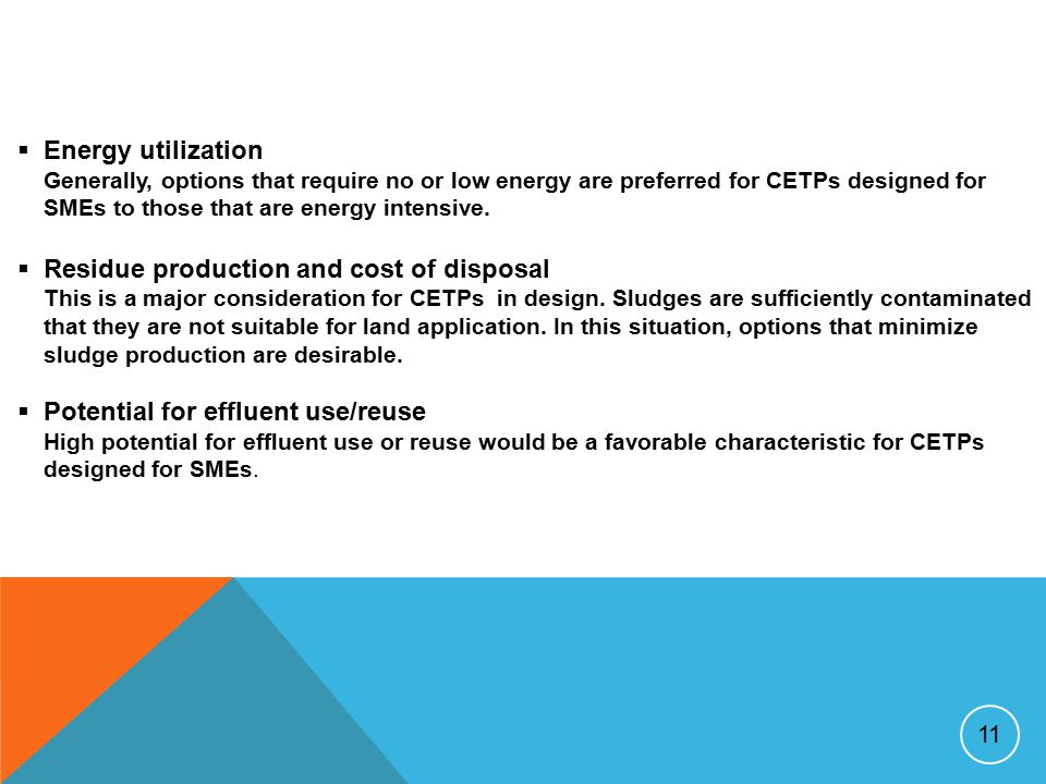 11  Energy utilization Generally, options that require no or low energy are preferred for CETPs designed for SMEs to those that are energy intensive.